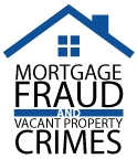 Mortgage Fraud and Vacant Property Crimes